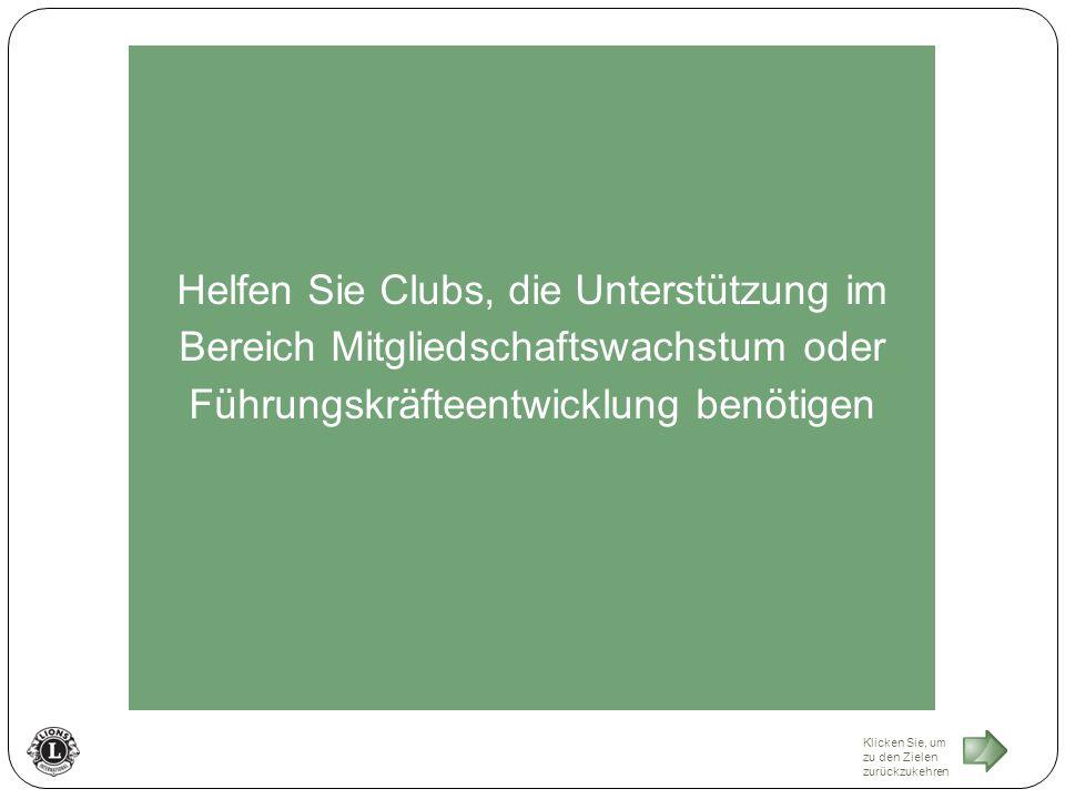Helfen Sie Clubs, die Unterstützung im Bereich Mitgliedschaftswachstum oder Führungskräfteentwicklung benötigen Klicken Sie, um zu den Zielen zurückzukehren