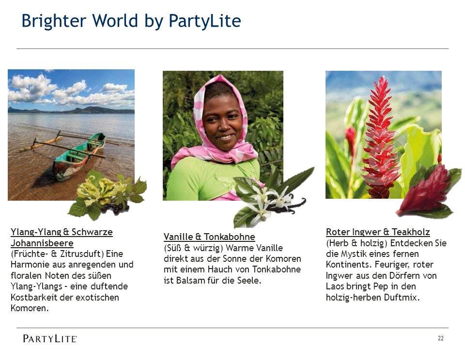Brighter World by PartyLite 22 Ylang-Ylang & Schwarze Johannisbeere (Früchte- & Zitrusduft) Eine Harmonie aus anregenden und floralen Noten des süßen Ylang-Ylangs – eine duftende Kostbarkeit der exotischen Komoren.
