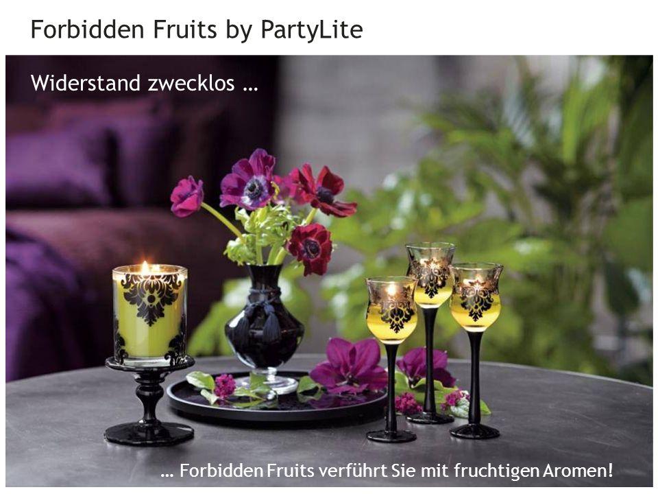 Forbidden Fruits by PartyLite 27 Widerstand zwecklos … … Forbidden Fruits verführt Sie mit fruchtigen Aromen!