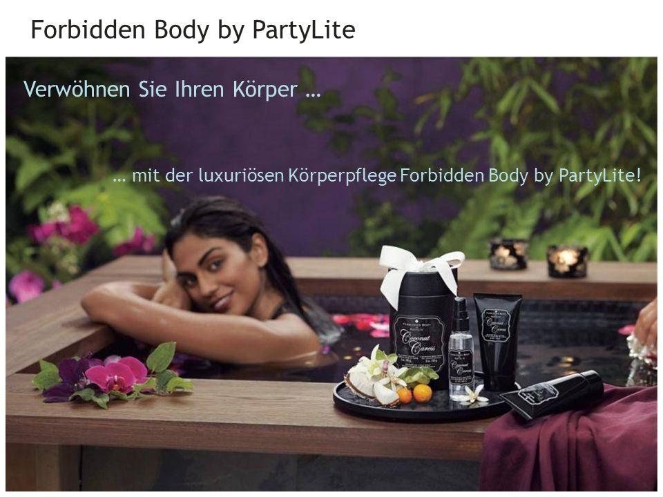 Forbidden Body by PartyLite 30 Verwöhnen Sie Ihren Körper … … mit der luxuriösen Körperpflege Forbidden Body by PartyLite!