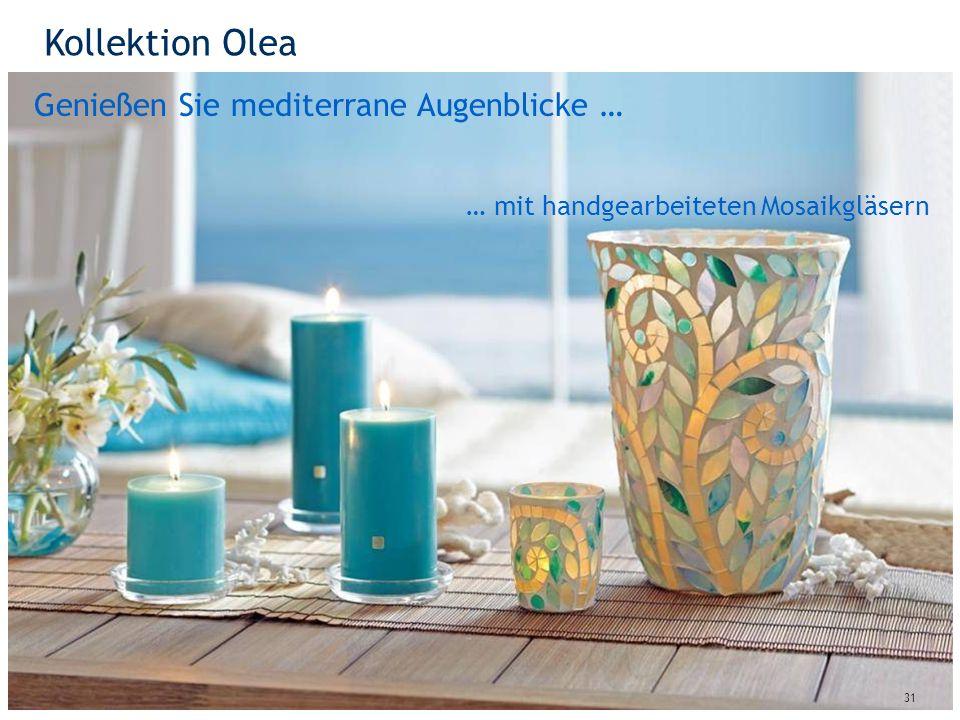 Kollektion Olea 31 Genießen Sie mediterrane Augenblicke … … mit handgearbeiteten Mosaikgläsern