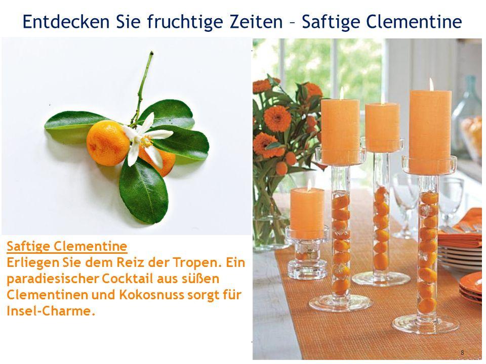 Entdecken Sie fruchtige Zeiten – Saftige Clementine 9 Begrüßen Sie den Frühling … … mit spritziger Zitrusfrucht