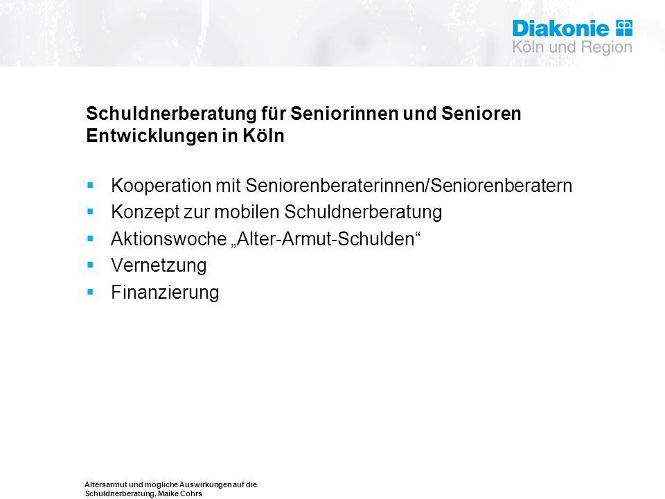 Altersarmut und mögliche Auswirkungen auf die Schuldnerberatung, Maike Cohrs Schuldnerberatung für Seniorinnen und Senioren Entwicklungen in Köln  Ko