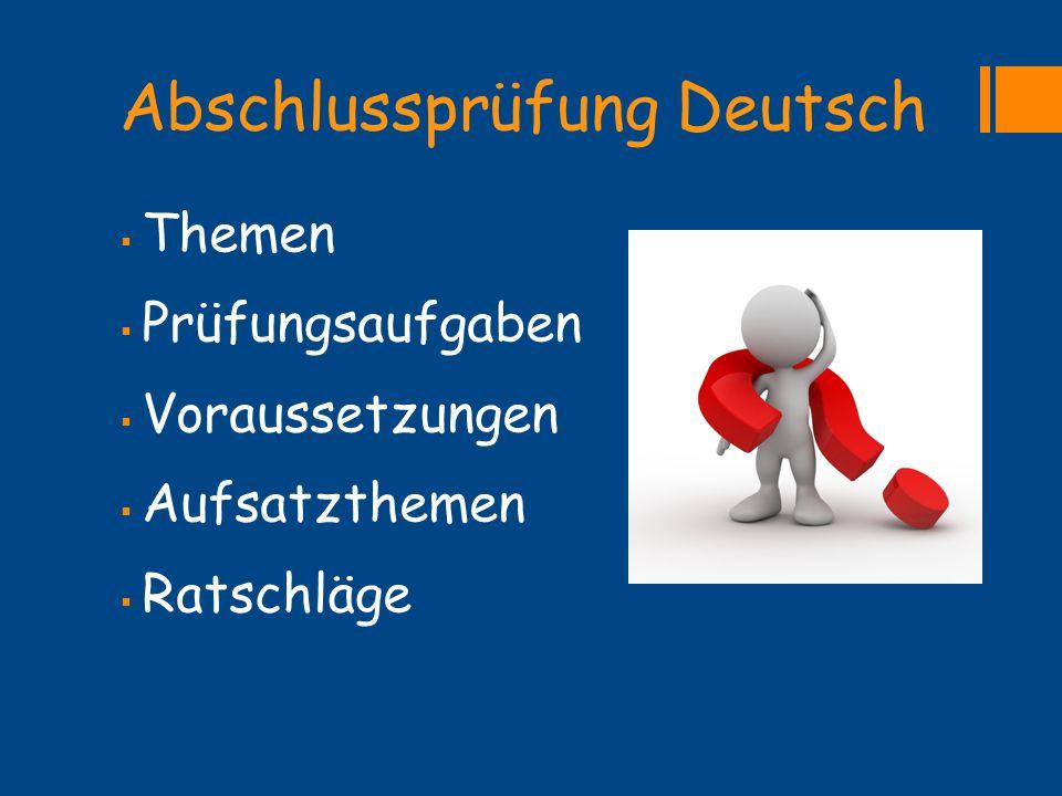Abschlussprüfung Deutsch  Themen  Prüfungsaufgaben  Voraussetzungen  Aufsatzthemen  Ratschläge