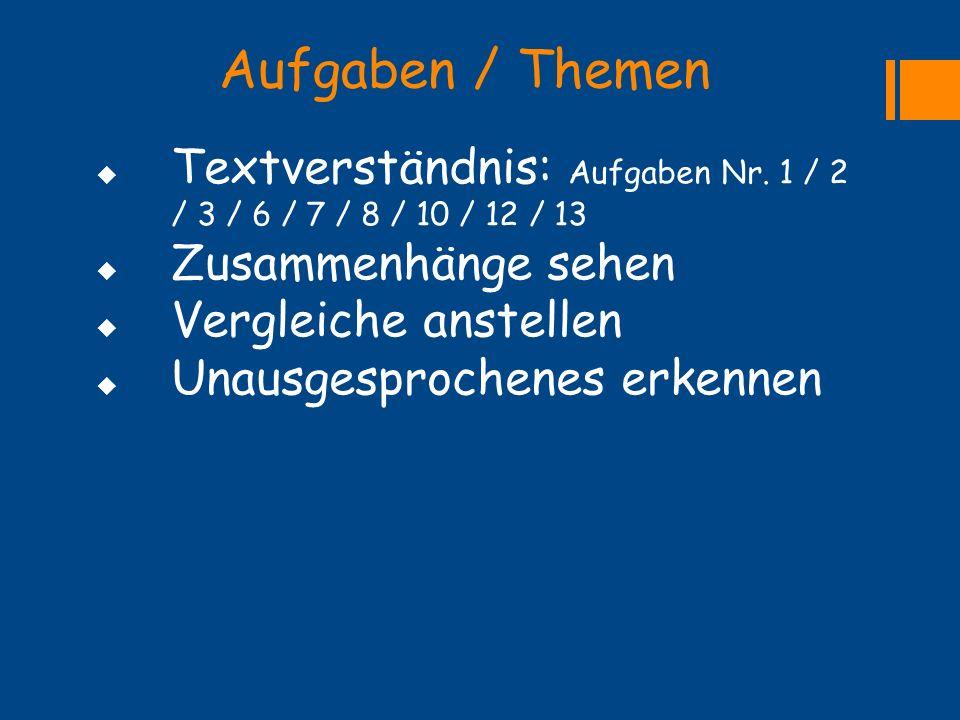 Aufgaben / Themen  Textverständnis: Aufgaben Nr. 1 / 2 / 3 / 6 / 7 / 8 / 10 / 12 / 13  Zusammenhänge sehen  Vergleiche anstellen  Unausgesprochene