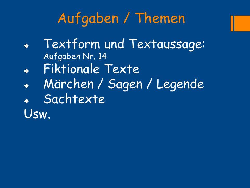 Aufgaben / Themen  Textform und Textaussage: Aufgaben Nr. 14  Fiktionale Texte  Märchen / Sagen / Legende  Sachtexte Usw.