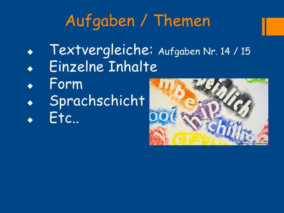 Aufgaben / Themen  Textvergleiche: Aufgaben Nr. 14 / 15  Einzelne Inhalte  Form  Sprachschicht  Etc..
