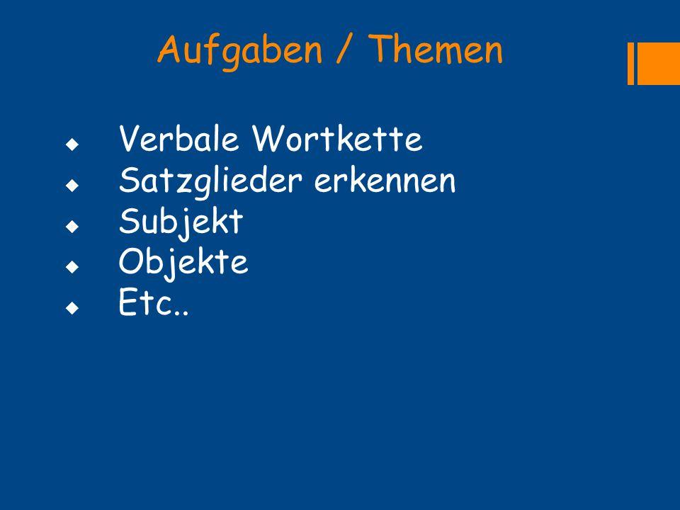 Aufgaben / Themen  Verbale Wortkette  Satzglieder erkennen  Subjekt  Objekte  Etc..