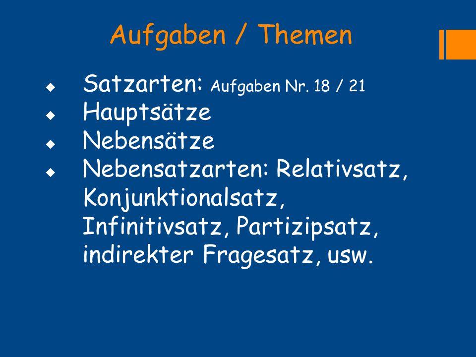 Aufgaben / Themen  Satzarten: Aufgaben Nr. 18 / 21  Hauptsätze  Nebensätze  Nebensatzarten: Relativsatz, Konjunktionalsatz, Infinitivsatz, Partizi