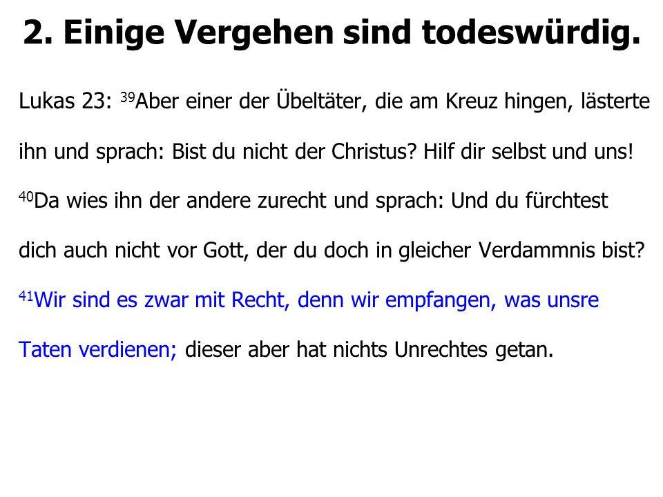2. Einige Vergehen sind todeswürdig. Lukas 23: 39 Aber einer der Übeltäter, die am Kreuz hingen, lästerte ihn und sprach: Bist du nicht der Christus?