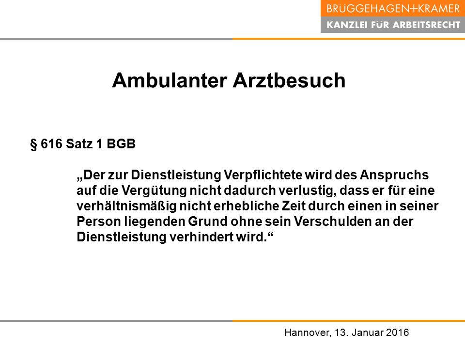 """Hannover, den 07. November 2008 Hannover, 13. Januar 2016 Ambulanter Arztbesuch § 616 Satz 1 BGB """"Der zur Dienstleistung Verpflichtete wird des Anspru"""