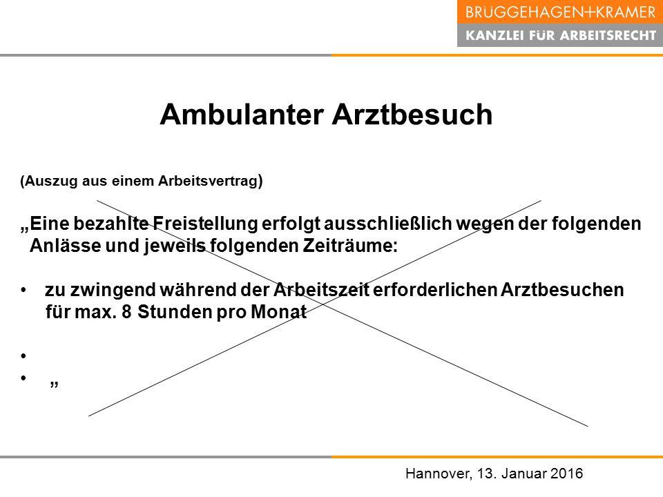"""Hannover, den 07. November 2008 Hannover, 13. Januar 2016 Ambulanter Arztbesuch (Auszug aus einem Arbeitsvertrag ) """"Eine bezahlte Freistellung erfolgt"""