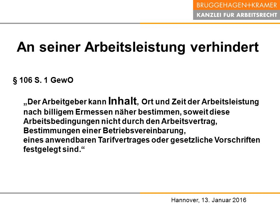 """Hannover, den 07. November 2008 Hannover, 13. Januar 2016 An seiner Arbeitsleistung verhindert § 106 S. 1 GewO """"Der Arbeitgeber kann Inhalt, Ort und Z"""