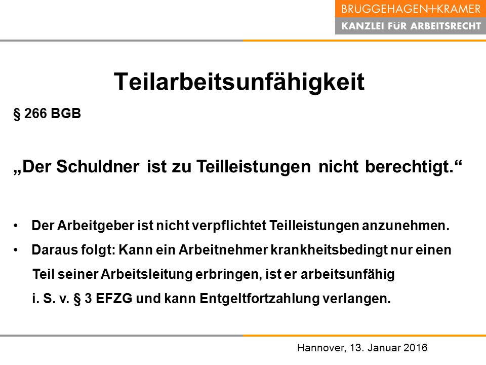 """Hannover, den 07. November 2008 Hannover, 13. Januar 2016 Teilarbeitsunfähigkeit § 266 BGB """"Der Schuldner ist zu Teilleistungen nicht berechtigt."""" Der"""