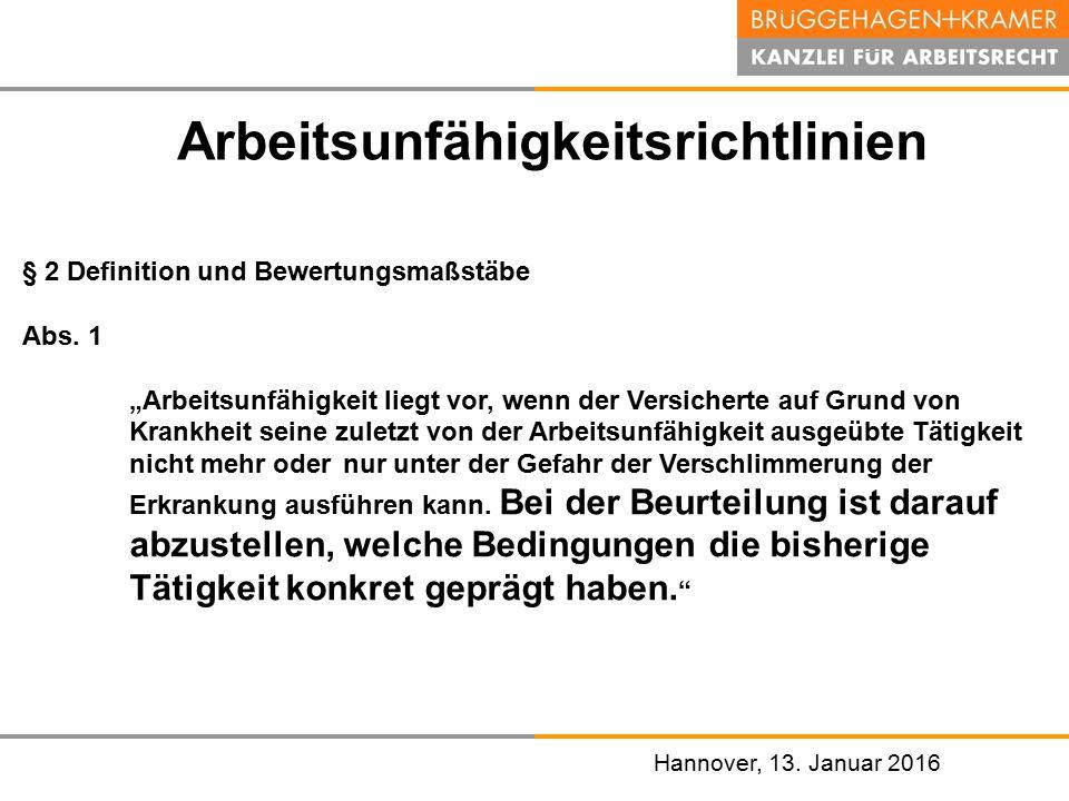 """Hannover, den 07. November 2008 Hannover, 13. Januar 2016 Arbeitsunfähigkeitsrichtlinien § 2 Definition und Bewertungsmaßstäbe Abs. 1 """"Arbeitsunfähigk"""