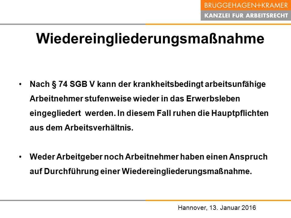 Hannover, den 07. November 2008 Hannover, 13. Januar 2016 Wiedereingliederungsmaßnahme Nach § 74 SGB V kann der krankheitsbedingt arbeitsunfähige Arbe