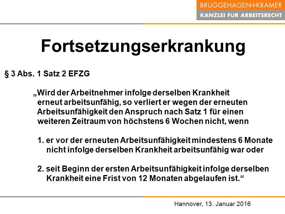 """Hannover, den 07. November 2008 Hannover, 13. Januar 2016 Fortsetzungserkrankung § 3 Abs. 1 Satz 2 EFZG """"Wird der Arbeitnehmer infolge derselben Krank"""