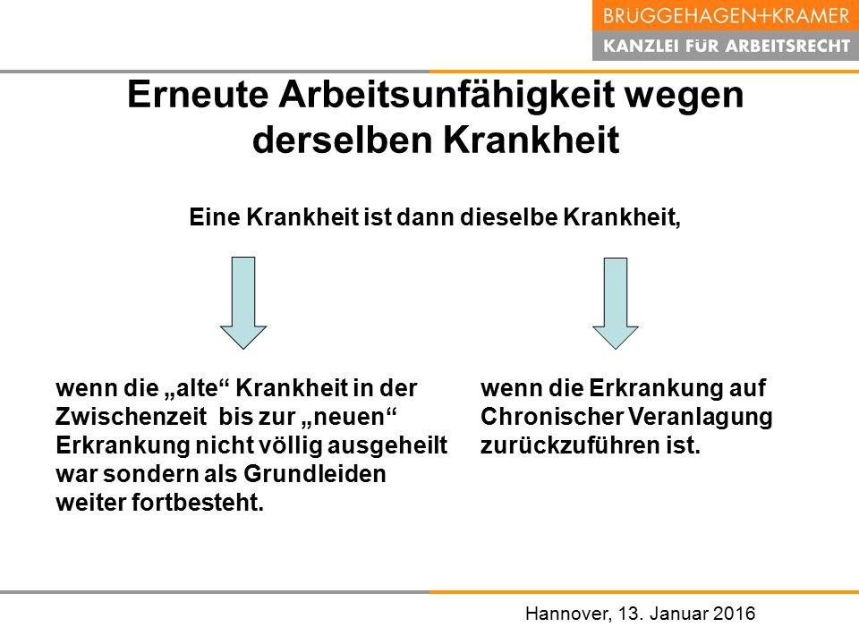 Hannover, den 07. November 2008 Hannover, 13. Januar 2016 Erneute Arbeitsunfähigkeit wegen derselben Krankheit Eine Krankheit ist dann dieselbe Krankh