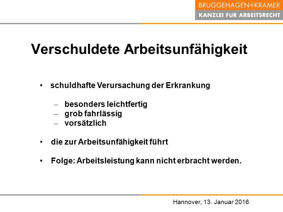 Hannover, den 07. November 2008 Hannover, 13. Januar 2016 Verschuldete Arbeitsunfähigkeit schuldhafte Verursachung der Erkrankung  besonders leichtfe