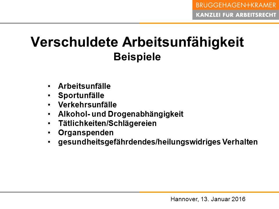 Hannover, den 07. November 2008 Hannover, 13. Januar 2016 Verschuldete Arbeitsunfähigkeit Beispiele Arbeitsunfälle Sportunfälle Verkehrsunfälle Alkoho