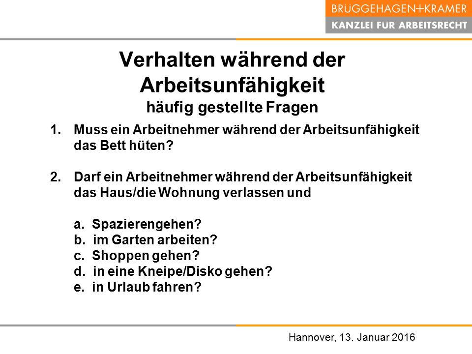 Hannover, den 07. November 2008 Hannover, 13. Januar 2016 Verhalten während der Arbeitsunfähigkeit häufig gestellte Fragen 1.Muss ein Arbeitnehmer wäh