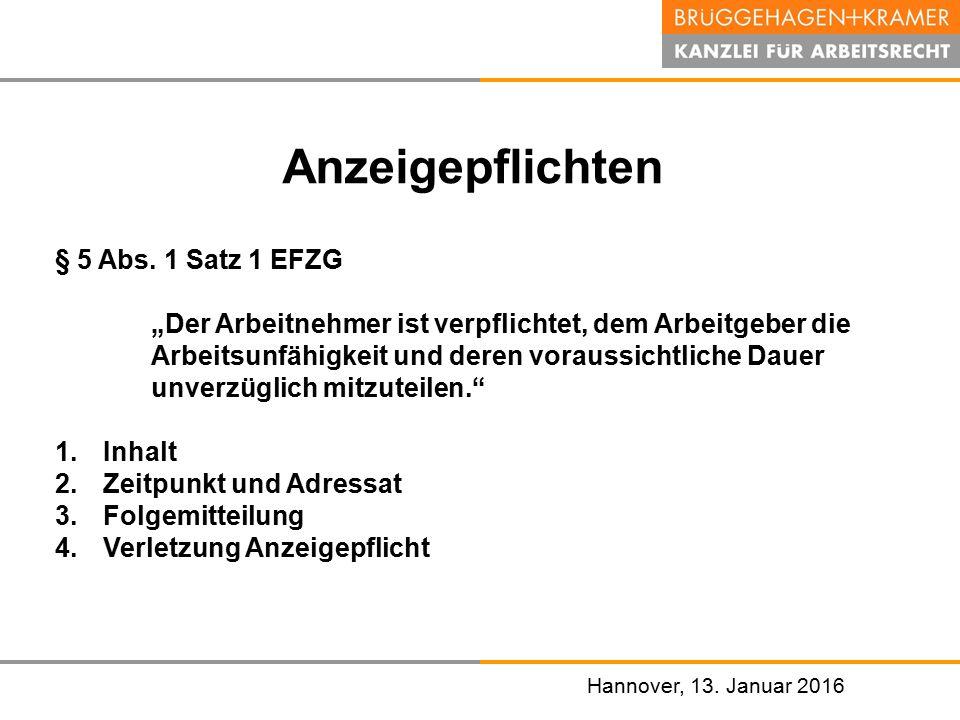 """Hannover, den 07. November 2008 Hannover, 13. Januar 2016 Anzeigepflichten § 5 Abs. 1 Satz 1 EFZG """"Der Arbeitnehmer ist verpflichtet, dem Arbeitgeber"""