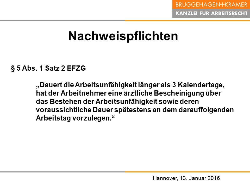 """Hannover, den 07. November 2008 Hannover, 13. Januar 2016 Nachweispflichten § 5 Abs. 1 Satz 2 EFZG """"Dauert die Arbeitsunfähigkeit länger als 3 Kalende"""