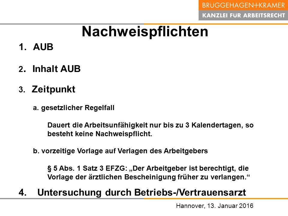 Hannover, den 07. November 2008 Hannover, 13. Januar 2016 Nachweispflichten 1.AUB 2. Inhalt AUB 3. Zeitpunkt a. gesetzlicher Regelfall Dauert die Arbe