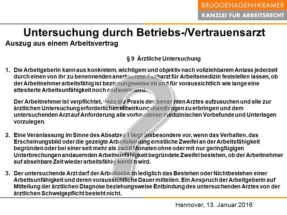 Hannover, den 07. November 2008 Hannover, 13. Januar 2016 Untersuchung durch Betriebs-/Vertrauensarzt Auszug aus einem Arbeitsvertrag § 9 Ärztliche Un