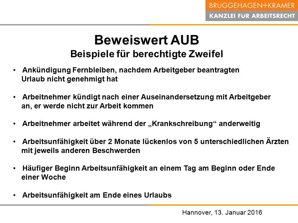 Hannover, den 07. November 2008 Hannover, 13. Januar 2016 Beweiswert AUB Beispiele für berechtigte Zweifel Ankündigung Fernbleiben, nachdem Arbeitgebe