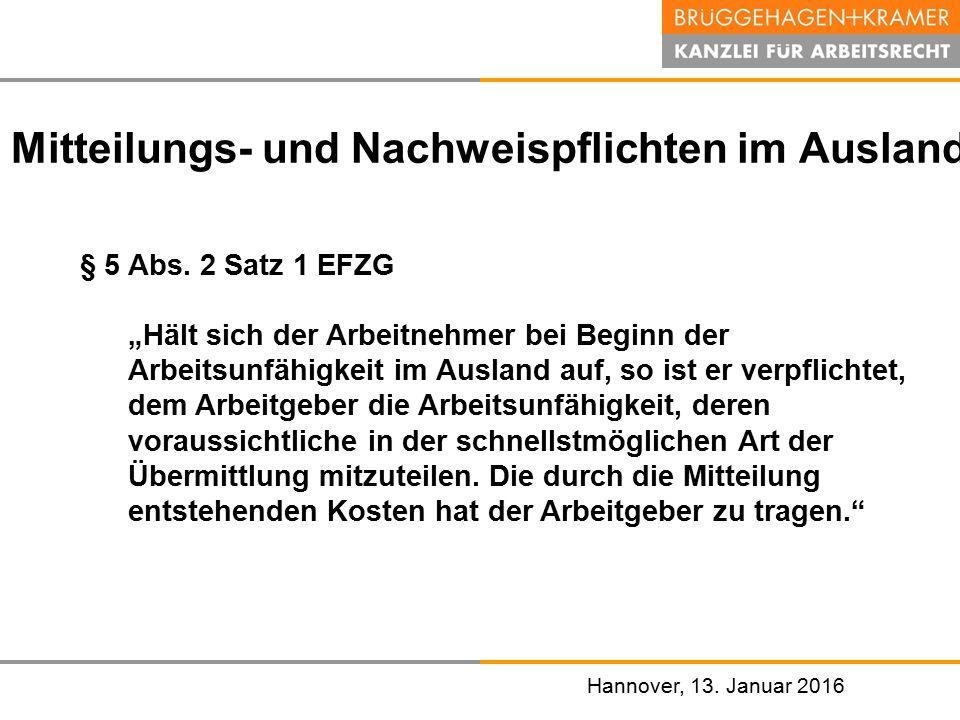 """Hannover, den 07. November 2008 Hannover, 13. Januar 2016 Mitteilungs- und Nachweispflichten im Ausland § 5 Abs. 2 Satz 1 EFZG """"Hält sich der Arbeitne"""