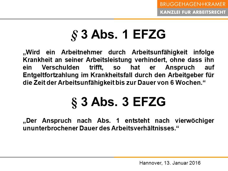 """Hannover, den 07. November 2008 Hannover, 13. Januar 2016 § 3 Abs. 1 EFZG """"Wird ein Arbeitnehmer durch Arbeitsunfähigkeit infolge Krankheit an seiner"""