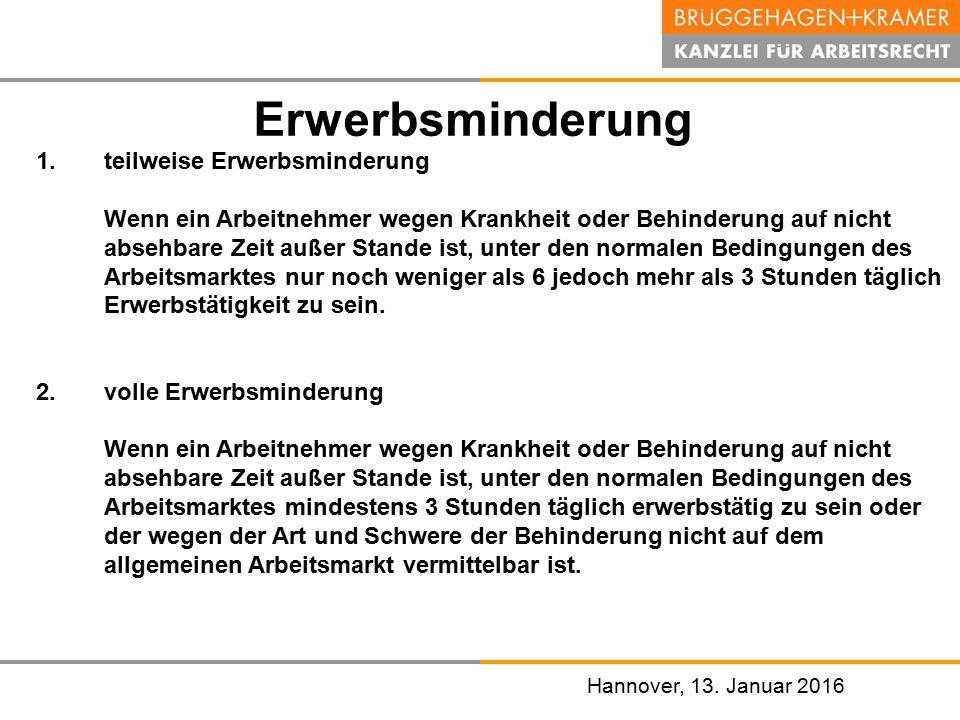 Hannover, den 07. November 2008 Hannover, 13. Januar 2016 Erwerbsminderung 1. teilweise Erwerbsminderung Wenn ein Arbeitnehmer wegen Krankheit oder Be