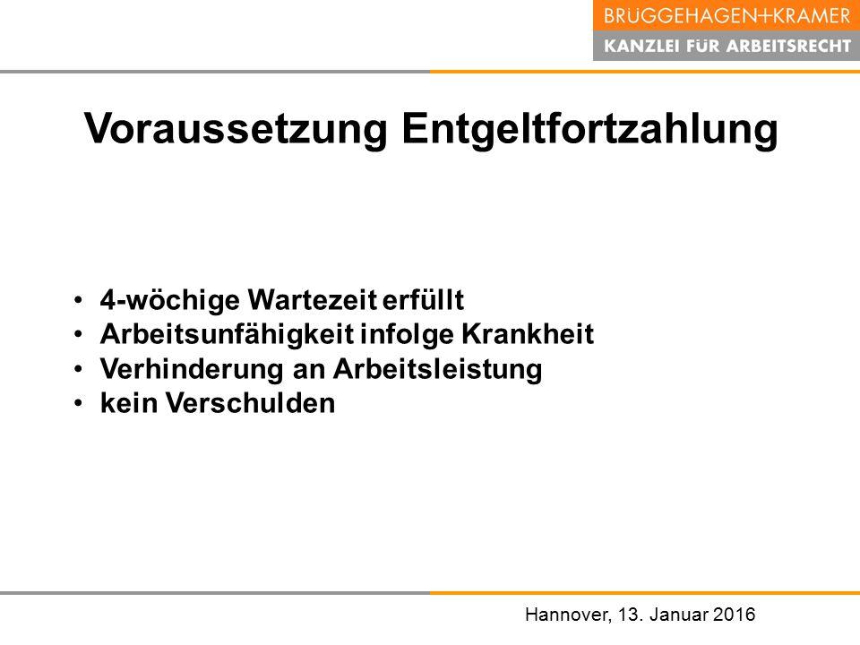 Hannover, den 07. November 2008 Hannover, 13. Januar 2016 Voraussetzung Entgeltfortzahlung 4-wöchige Wartezeit erfüllt Arbeitsunfähigkeit infolge Kran