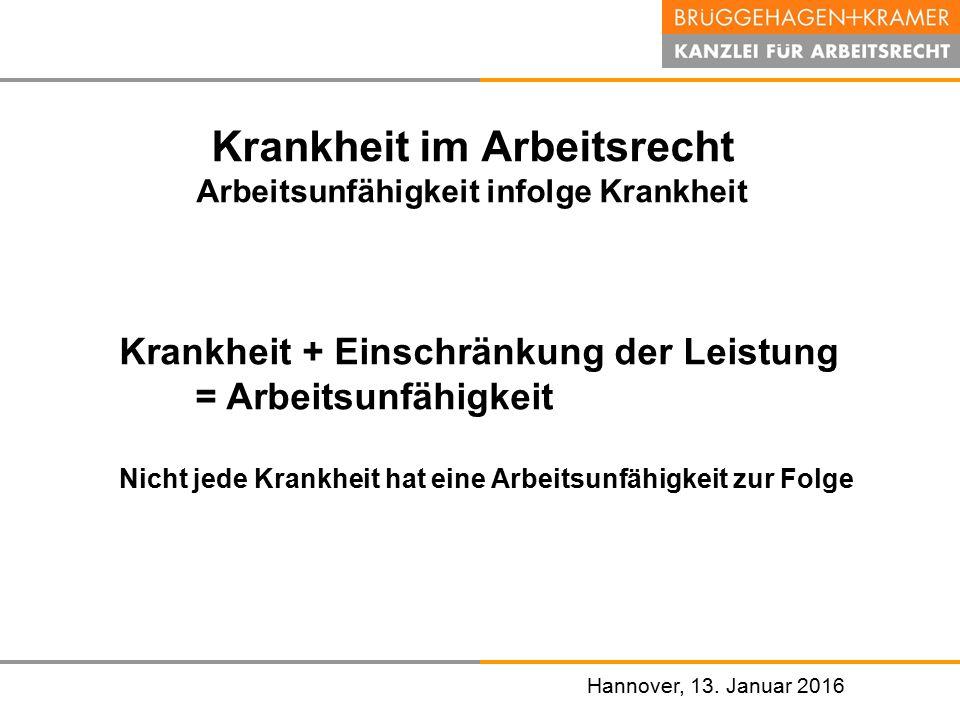 Hannover, den 07. November 2008 Hannover, 13. Januar 2016 Krankheit im Arbeitsrecht Arbeitsunfähigkeit infolge Krankheit Krankheit + Einschränkung der