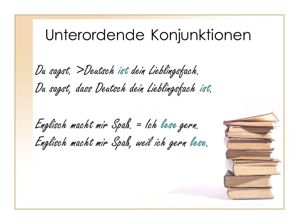 Unterordende Konjunktionen Du sagst. >Deutsch ist dein Lieblingsfach.