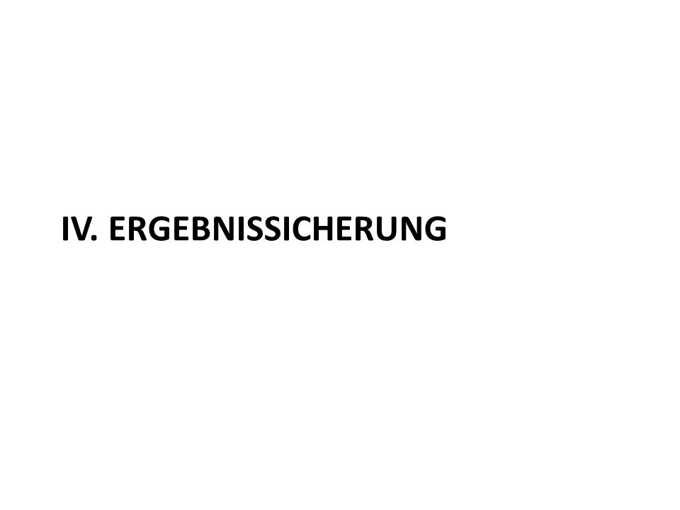 IV. ERGEBNISSICHERUNG