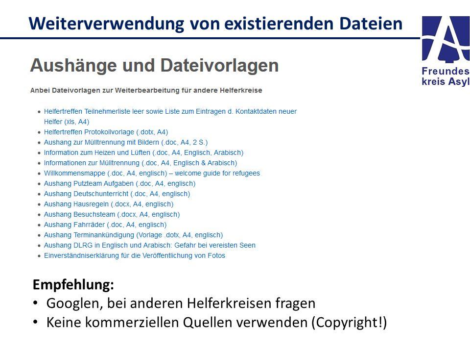 Weiterverwendung von existierenden Dateien Empfehlung: Googlen, bei anderen Helferkreisen fragen Keine kommerziellen Quellen verwenden (Copyright!)