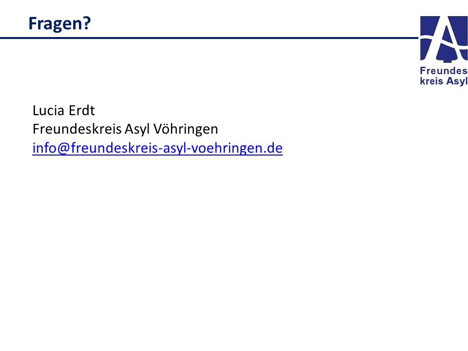Fragen? Lucia Erdt Freundeskreis Asyl Vöhringen info@freundeskreis-asyl-voehringen.de