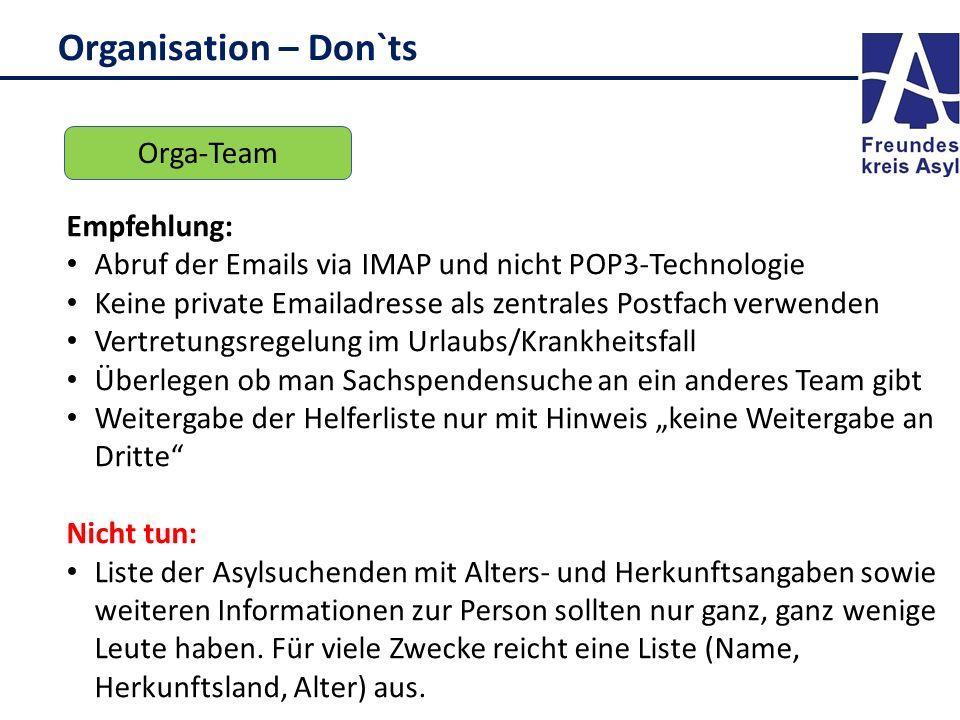 Organisation – Don`ts Orga-Team Empfehlung: Abruf der Emails via IMAP und nicht POP3-Technologie Keine private Emailadresse als zentrales Postfach ver