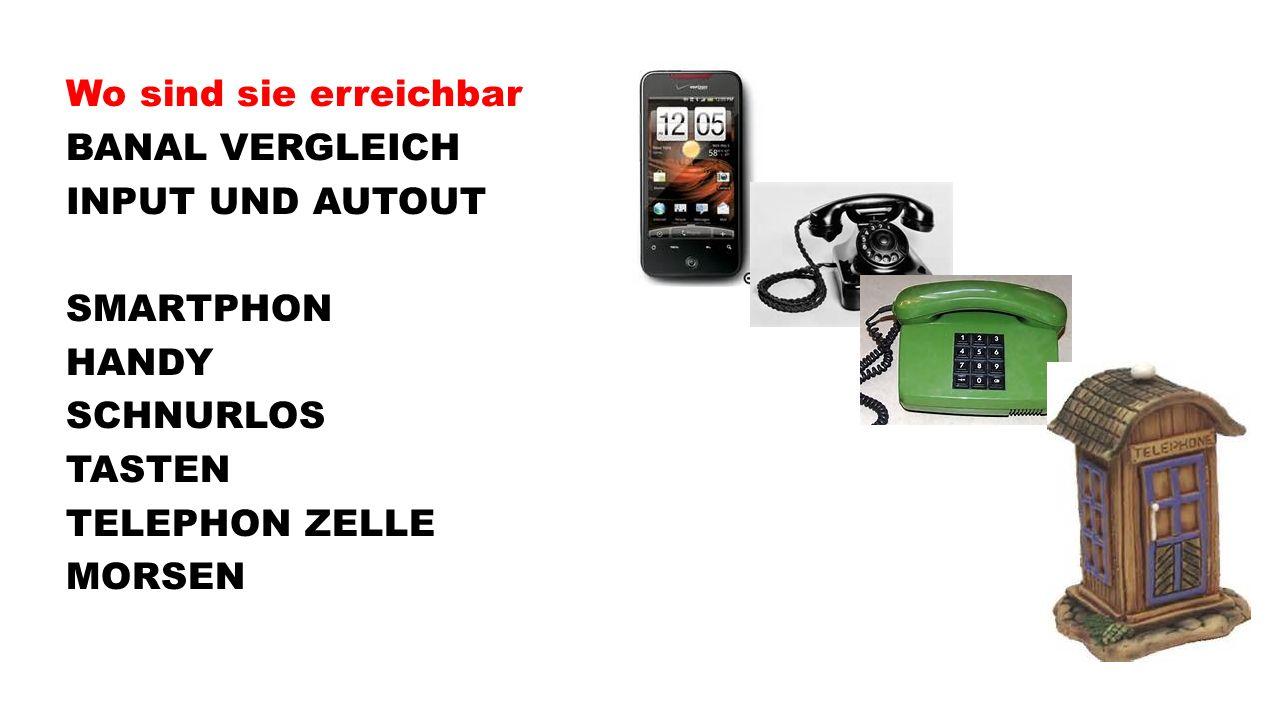 Wo sind sie erreichbar BANAL VERGLEICH INPUT UND AUTOUT SMARTPHON HANDY SCHNURLOS TASTEN TELEPHON ZELLE MORSEN