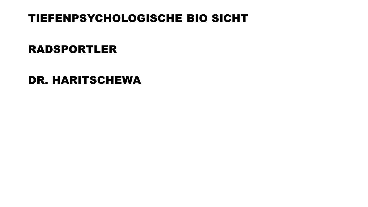 TIEFENPSYCHOLOGISCHE BIO SICHT RADSPORTLER DR. HARITSCHEWA