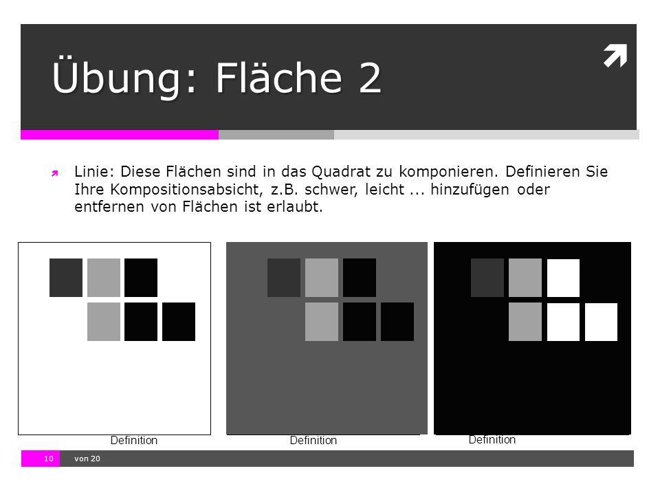 10.11.13 12:17 10  von 20 Definition Übung: Fläche 2  Linie: Diese Flächen sind in das Quadrat zu komponieren. Definieren Sie Ihre Kompositionsabsic
