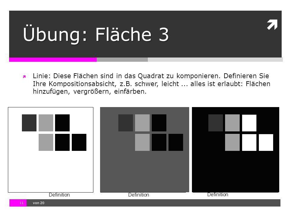 10.11.13 12:17 11  von 20 Definition Übung: Fläche 3  Linie: Diese Flächen sind in das Quadrat zu komponieren. Definieren Sie Ihre Kompositionsabsic