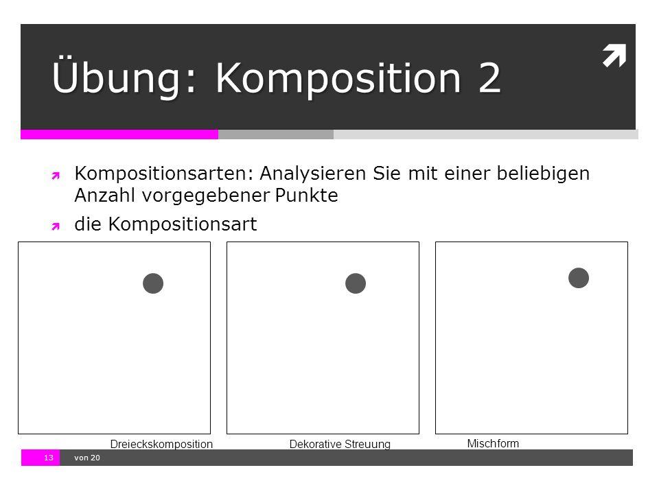 10.11.13 12:17 13  von 20  Kompositionsarten: Analysieren Sie mit einer beliebigen Anzahl vorgegebener Punkte  die Kompositionsart Dreieckskomposit