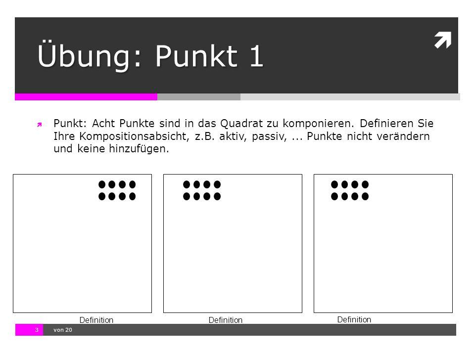 10.11.13 12:17 3  von 20 Definition Übung: Punkt 1  Punkt: Acht Punkte sind in das Quadrat zu komponieren. Definieren Sie Ihre Kompositionsabsicht,