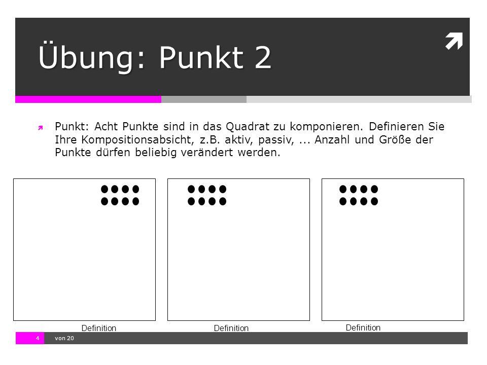 10.11.13 12:17 4  von 20 Definition Übung: Punkt 2  Punkt: Acht Punkte sind in das Quadrat zu komponieren. Definieren Sie Ihre Kompositionsabsicht,