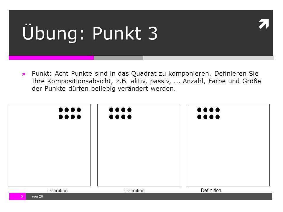 10.11.13 12:17 5  von 20 Definition Übung: Punkt 3  Punkt: Acht Punkte sind in das Quadrat zu komponieren. Definieren Sie Ihre Kompositionsabsicht,