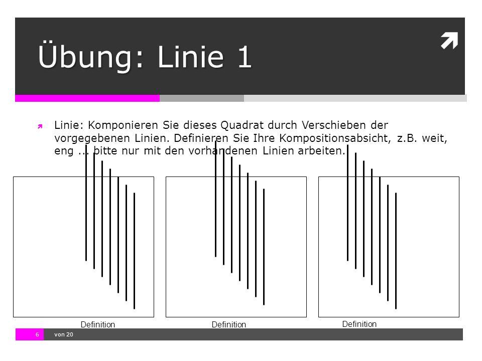 10.11.13 12:17 6  von 20 Definition Übung: Linie 1  Linie: Komponieren Sie dieses Quadrat durch Verschieben der vorgegebenen Linien. Definieren Sie