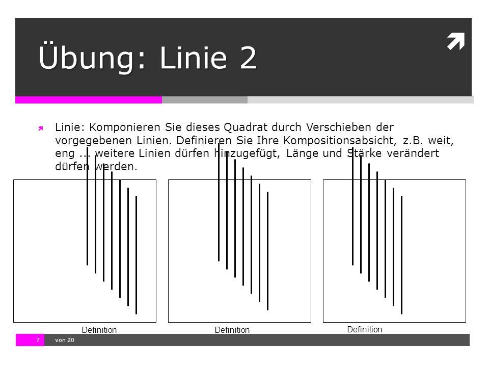 10.11.13 12:17 7  von 20 Definition Übung: Linie 2  Linie: Komponieren Sie dieses Quadrat durch Verschieben der vorgegebenen Linien. Definieren Sie